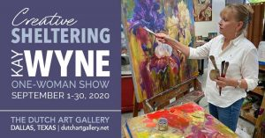 Kay Wyne One-Woman Show| CREATIVE SHELTERING @ Dutch Art Gallery | Dallas | Texas | United States