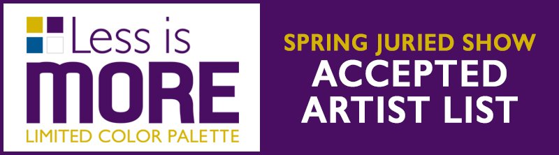 LESS IS MORE | Limited Color Palette Juried Show ACCEPTED ARTISTS!